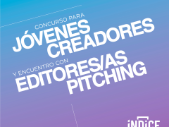 Concurso para Jóvenes Creadores y Encuentro con Editores/as Pitching del Festival Índice 2018