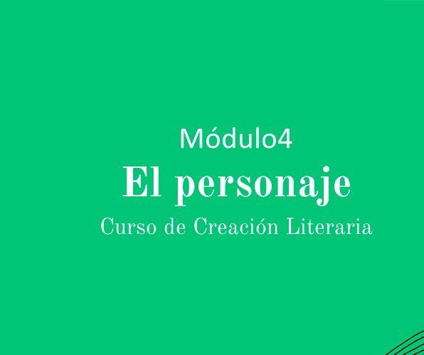 Curso de Creación Literaria. Módulo 4: El Personaje.