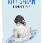 Irrepetible por Roy Galán